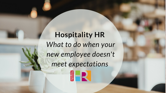 Hospitality HR: What to do when your new employee doesn't meet expectations
