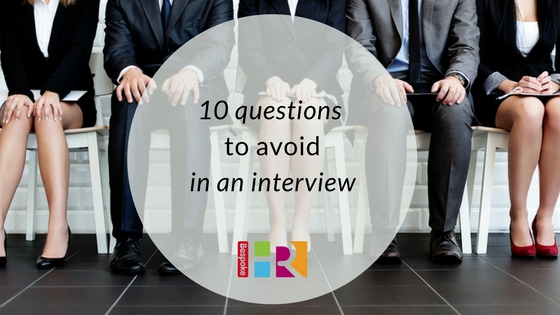 10 questions to avoid in an interview