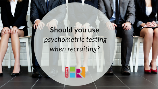 Should you use psychometric testing when recruiting new employees?