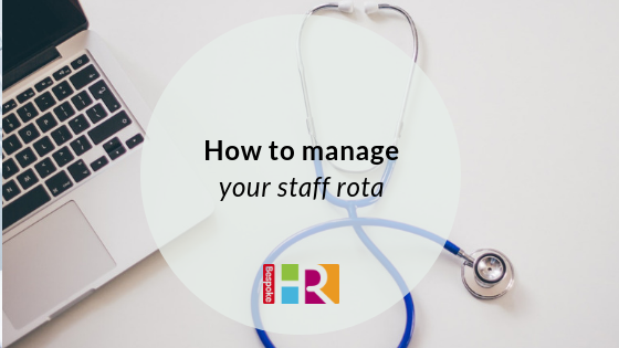 Healthcare HR: How to manage your staff rota