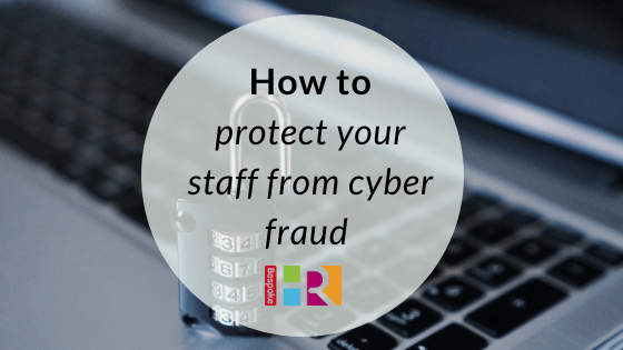 How to protect your staff from cyber fraud