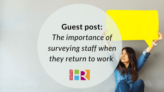 Guest post: The importance of surveying staff when they return to work