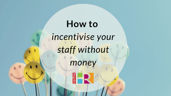 How to incentivise staff without money