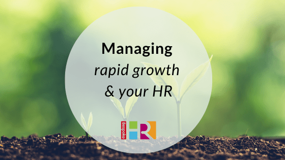 Managing rapid growth and your HR